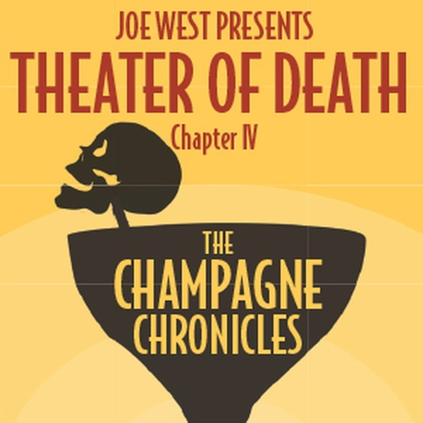 The Champagne Chronicles The annual play-series produced by Joe West,Theater of Death, brings short tales which surround a theme, and this year its everyone's favorite celebratory libation—champagne. The subject matter spans comedy, insanity and horror so you may be in for a few entraining surprises. More Info>>